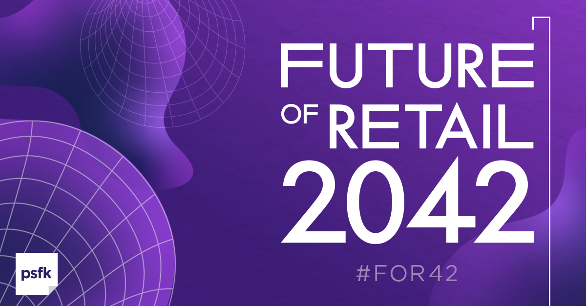 PSFK presents the Future of Retail 2042 Conference @RIW22