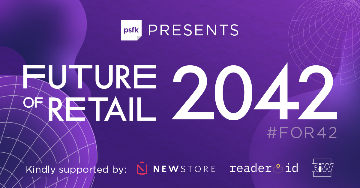 PSFK presents the Future of Retail 2042 conference
